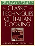 Giuliano Bugialli's Classic Techniques of Italian Cooking (0671690698) by Giuliano Bugialli
