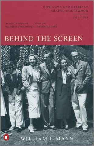 Behind the Screen: How Gays and Lesbians Shaped Hollywood, 1910-1969 written by William J. Mann