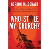 Who Stole My Church?: What to Do When the Church You Love Tries to Enter the 21st Century ~ Gordon MacDonald