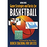Game Strategy and Tactics for Basketball: Bench Coaching for Success ~ Kevin Sivils