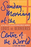Louis de Bernieres Sunday Morning At The Centre Of The World (A Vintage Original)
