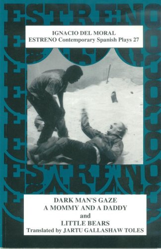 Dark Man's Gaze ; A Mommy and a Daddy; Little Bears (Estreno Contemporary Spanish Plays, 27)
