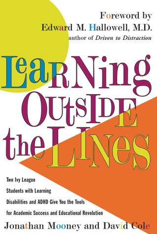 Learning Outside the Lines : Two Ivy League Students With Learning Disabilities and Adhd Give You the Tools for Academic Success and Educational Revolution, JONATHAN MOONEY, DAVID COLE