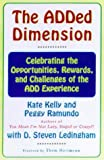The ADDED DIMENSION: CELEBRATING THE OPPORTUNITIES, REWARDS, AND CHALLENGES OF THE ADD EXPERIENCE (0684846292) by Kelly, Kate