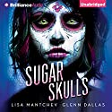 Sugar Skulls (       UNABRIDGED) by Lisa Mantchev, Glenn Dallas Narrated by Scott Merriman, Kate Rudd
