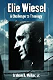Elie Wiesel: A Challenge to Theology