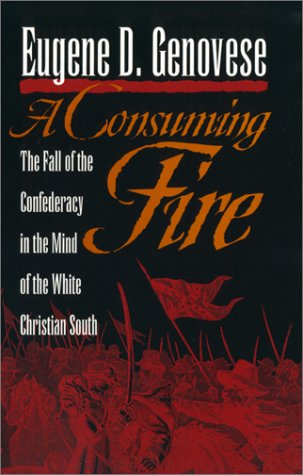 A Consuming Fire: The Fall of the Confederacy in the Mind of the White Christian South (Mercer University Lamar Memorial