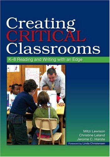 Creating Critical Classrooms: K-8 Reading and Writing...