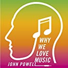 Why We Love Music: From Mozart to Metallica - the Emotional Power of Beautiful Sounds Hörbuch von John Powell Gesprochen von: Phil Fox