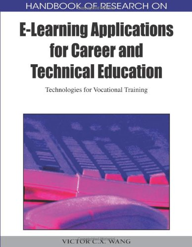 Handbook Of Research On E-Learning Applications For Career And Technical Education: Technologies For Vocational Training (2 Volumes)