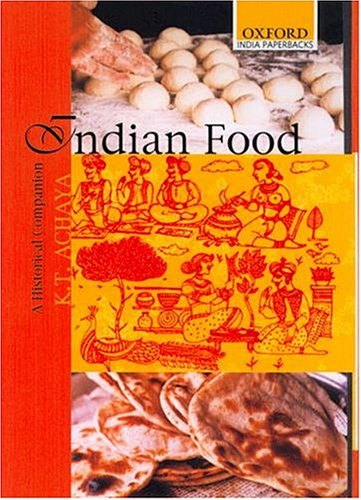 Indian Food: A Historical Companion (Oxford India Paperbacks), by K. T. Achaya