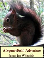 A Squirrel (ish) Adventure (Life is an Adventure)
