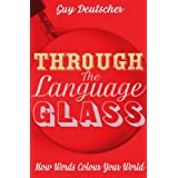 Through the Language Glass: How Words Colour your Worldby Guy Deutscher