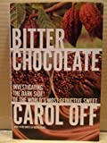 img - for Bitter Chocolate: Investigating the Dark Side of the World's Most Seductive Sweet book / textbook / text book