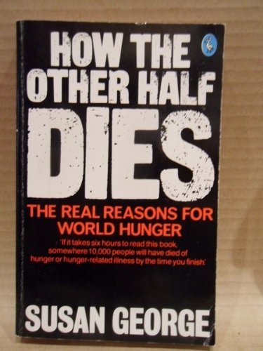 How the Other Half Dies: The Real Reasons for World Hunger