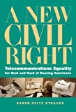A New Civil Right: Telecommunications Equality for Deaf and Hard of Hearing Americans