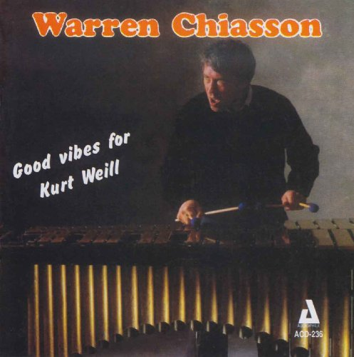 Good Vibes For Kurt Weill by Warren Chiasson