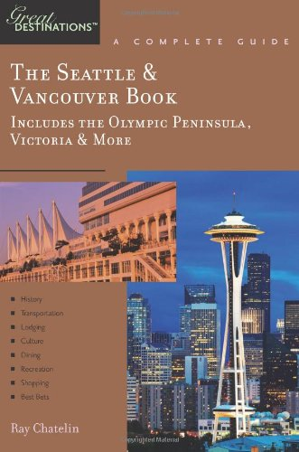 The Seattle & Vancouver Book, A Complete Guide: Includes the Olympic Peninsula, Victoria & More (Great Destinations)