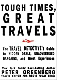 Tough Times, Great Travels: The Travel Detective's Guide to Hidden Deals, Unadvertised Bargains, and Great Experiences