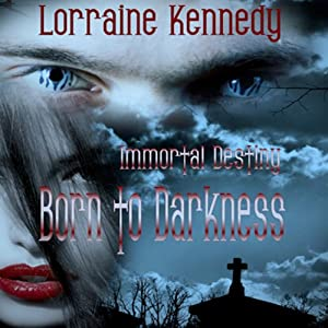 Born to Darkness: Immortal Destiny, Book 1 | [Lorraine Kennedy]