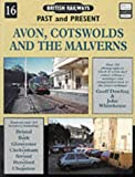 British Railways Past and Present: Avon, Cotswolds and the Malverns No.16 (British Railways Past & Present)