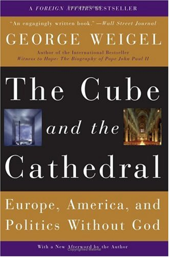 The Cube And the Cathedral: Europe, America, And Politics Without God, GEORGE WEIGEL