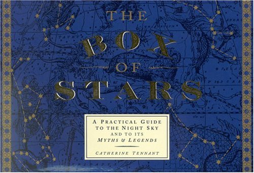 The Box of Stars: A Practical Guide to the Mythology of the Night Sky, Catherine Tennant