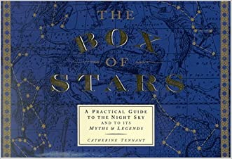 The Box of Stars: A Practical Guide to the Night Sky and to Its Myths and Legends