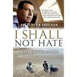 I Shall Not Hate: A Gaza Doctor&#39;s Journeyby Izzeldin Abuelaish