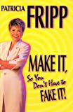 Patricia Fripp Make It So You Don't Have to Fake It!: 55 Fast-Acting Strategies for Long-Lasting Success