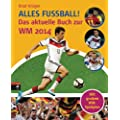 Alles Fu�ball -: Das aktuelle Buch zur WM 2014