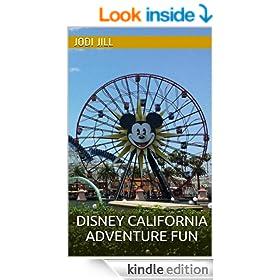 Disney California Adventure Fun: 30 Tips to Enhance Your Disneyland Resort Vacation in 2014