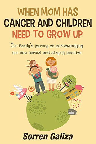 When Mom Has Cancer and Children Need To Grow Up: Our family's journey on acknowledging our new normal and staying positive (Books On Staying Positive compare prices)