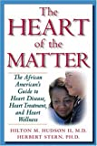 img - for The Heart of the Matter: The African American's Guide to Heart Disease, Heart Treatment, and Heart Wellness by Hilton M II Hudson MD (2000-01-01) book / textbook / text book