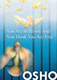 You Are in Prison and You Think You Are Free (OSHO Singles)