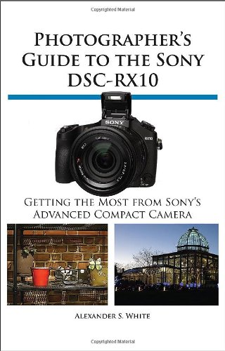 Photographer'S Guide To The Sony Dsc-Rx10