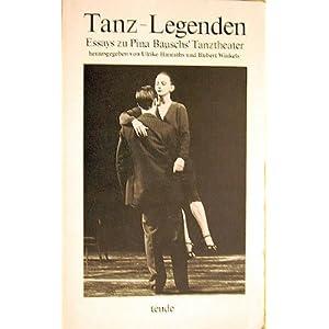 Tanz-Legenden. Essays zu Pina Bauschs' Tanztheater.