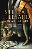 A Royal Affair: George III and his Troublesome Siblings (0701173068) by Tillyard, Stella