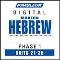 Hebrew Phase 1, Unit 21-25: Learn to Speak and Understand Hebrew with Pimsleur Language Programs  by Pimsleur