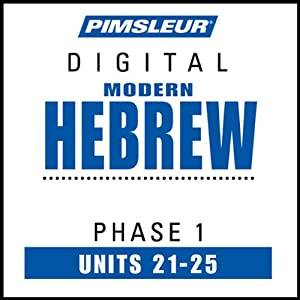 Hebrew Phase 1, Unit 21-25: Learn to Speak and Understand Hebrew with Pimsleur Language Programs | [Pimsleur]