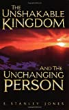 The Unshakable Kingdom and the Unchanging Person (0964585847) by E. Stanley Jones