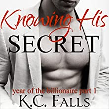 Knowing His Secret: Year of the Billionaire Part 1 (       UNABRIDGED) by K.C. Falls Narrated by Mona Bella