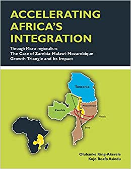 ACCELERATING AFRICA'S INTEGRATION Through Micro-regionalism: The Case Of Zambia-Malawi-Mozambique Growth Triangle And Its Impact