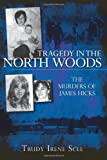img - for Tragedy in the North Woods: The Murders of James Hicks (True Crime) book / textbook / text book