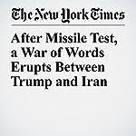 After Missile Test, a War of Words Erupts Between Trump and Iran | Mark Landler