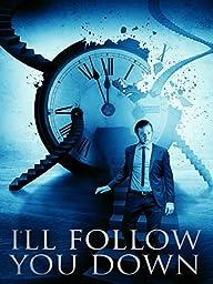 I\'ll Follow You Down