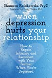 img - for When Depression Hurts Your Relationship: How to Regain Intimacy and Reconnect with Your Partner When You're Depressed book / textbook / text book
