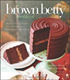 The Brown Betty Cookbook: Modern Vintage Desserts and Stories from Philadelphias Best Bakery