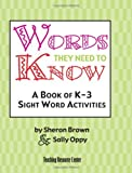 img - for Words They Need To Know: A Book Of K-3 Sight Word Activities by Sheron Brown (2008-08-17) book / textbook / text book