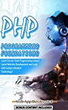 PHP: PROGRAMMING FOUNDATIONS (Bonus Content Included): Learn Server-Side Programming today! Learn Website Development and...